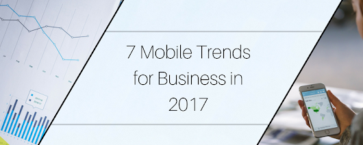 7 Mobile Trends for Business in 2017
