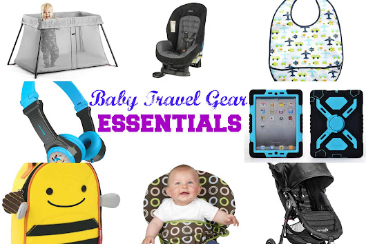 Baby Travel Gear Essentials | Have Baby Will Travel