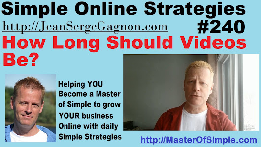 How Long Should Videos Be? - Simple Online Strategies #240 • Jean-Serge Gagnon