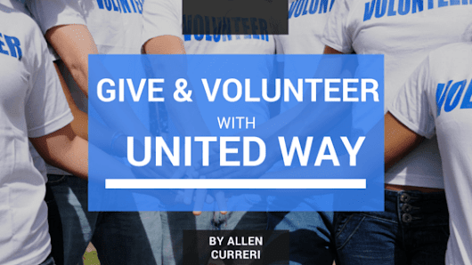 Give and Volunteer with United Way | Allen Curreri | Professional Overview