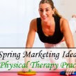 6 Spring Marketing Ideas for Physical Therapy Practices