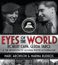 Title: Eyes of the World: Robert Capa, Gerda Taro, and the Invention of Modern Photojournalism, Author: Marc Aronson