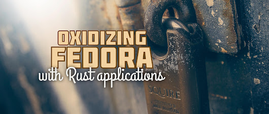 Oxidizing Fedora: Try Rust and its applications today - Fedora Magazine