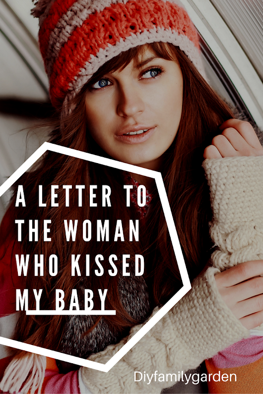 Guest Post – A Letter to the Woman Who Kissed My Baby
