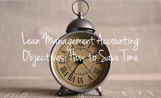 Lean Management Accounting Objectives: How to Save Time