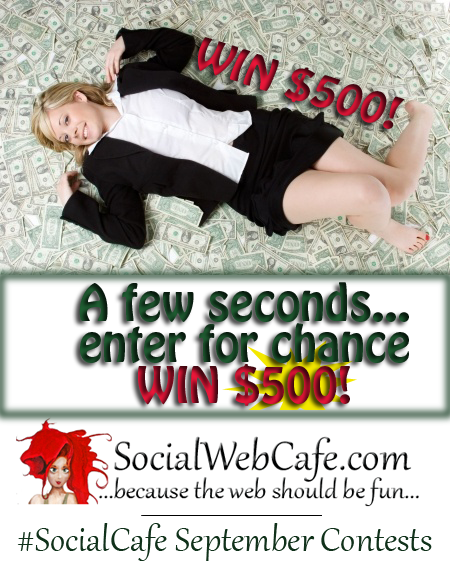 October Contests:  Win $500 and/or be *Featured* on Social Web Cafe TV?  Enter to Win!