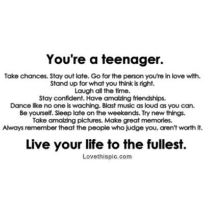 Youre A Teenager Live Your Life To The Fullest Pictures Photos