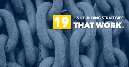 19 Link Building / Outreach Strategies that WORK