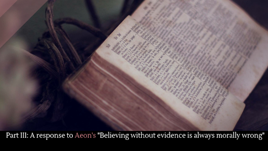 "Part III: A response to Aeon's ""Believing without evidence is always morally wrong"" - Alltop Viral"