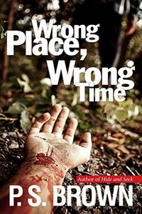 Wrong Place, Wrong Time by P. S. Brown