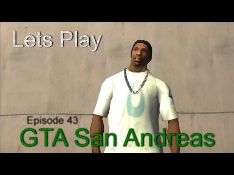 Lets Play: GTA San Andreas Episode 43