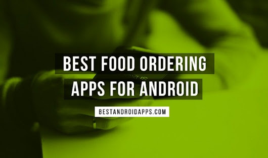 Best food ordering apps for Android: Delivery and take out made easy - Best Android Apps