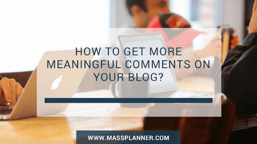 How To Get More Meaningful Comments On Your Blog? | Mass Planner