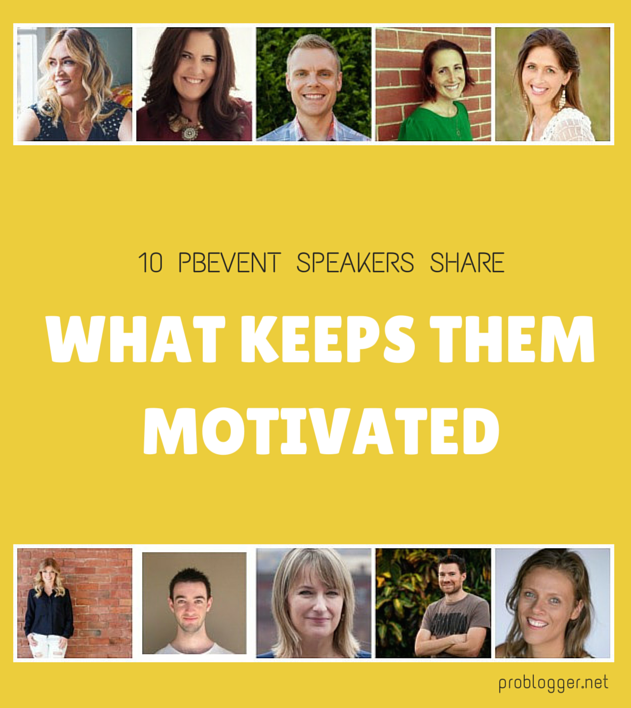 10 ProBlogger Training Event speakers tell about how they stay motivated in their current work. Inspiring stuff!