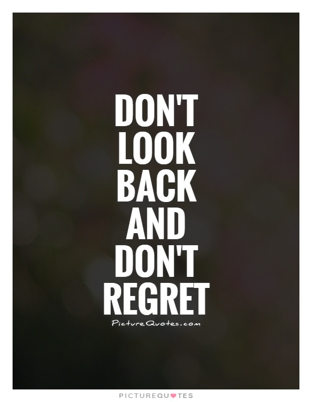 Dont Look Back And Dont Regret Picture Quotes
