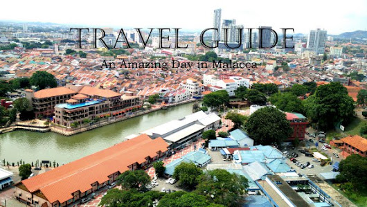 Travel Guide: An Amazing Day in Malacca
