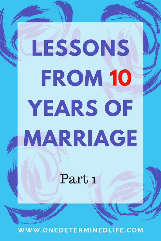 Lessons learned in 10 years of marriage - One Determined Life
