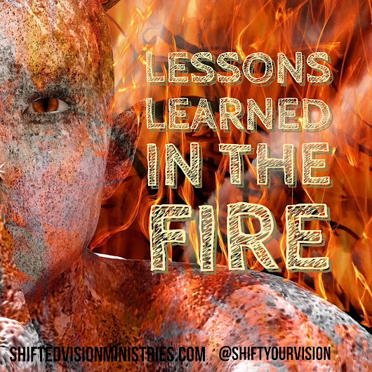 Lessons Learned in the Fire - Shifted Vision Ministries
