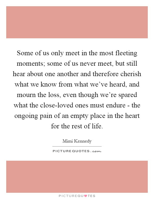 Some Of Us Only Meet In The Most Fleeting Moments Some Of Us