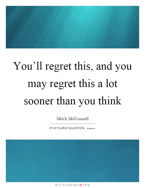 You 39 Ll Regret Quotes Quotes