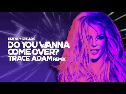 Britney Spears - Do You Wanna Come Over? (Trace Adam Remix)