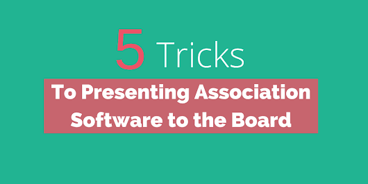 5 Tricks to Presenting an AMS System to Your Board of Directors