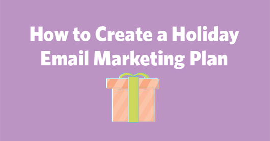 How to Create a Holiday Email Marketing Plan | Constant Contact Blogs