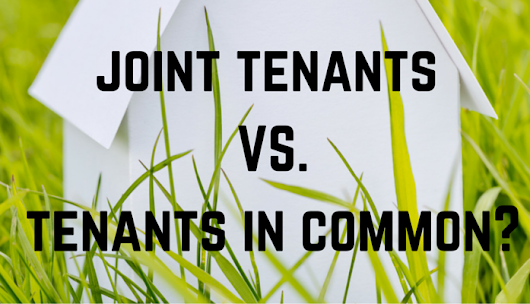 For Estate Planning Purposes, What Is The Difference Between Owning Property As Joint Tenants Versus Tenants in Common? | Chilina Law