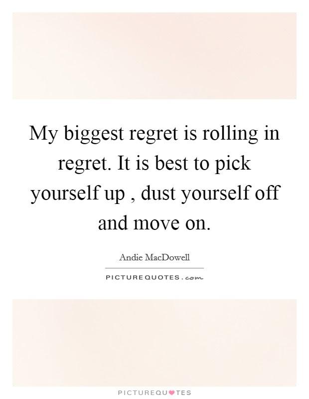 My Biggest Regret Is Rolling In Regret It Is Best To Pick