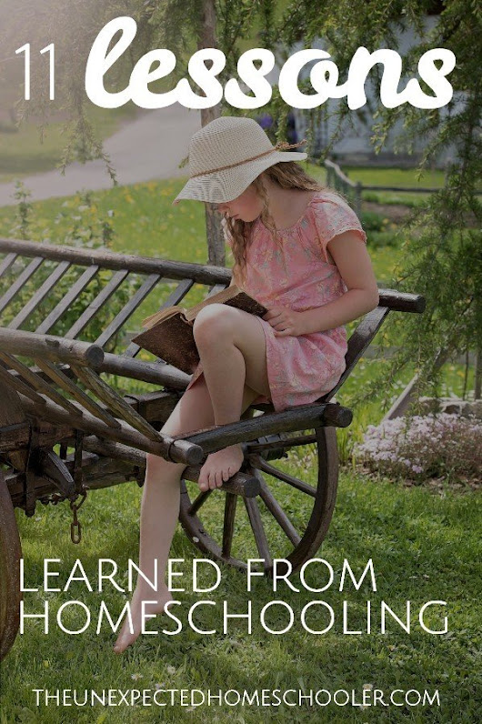 11 Lessons from Homeschooling | Truths I've Learned Along the Way | The Unexpected Homeschooler