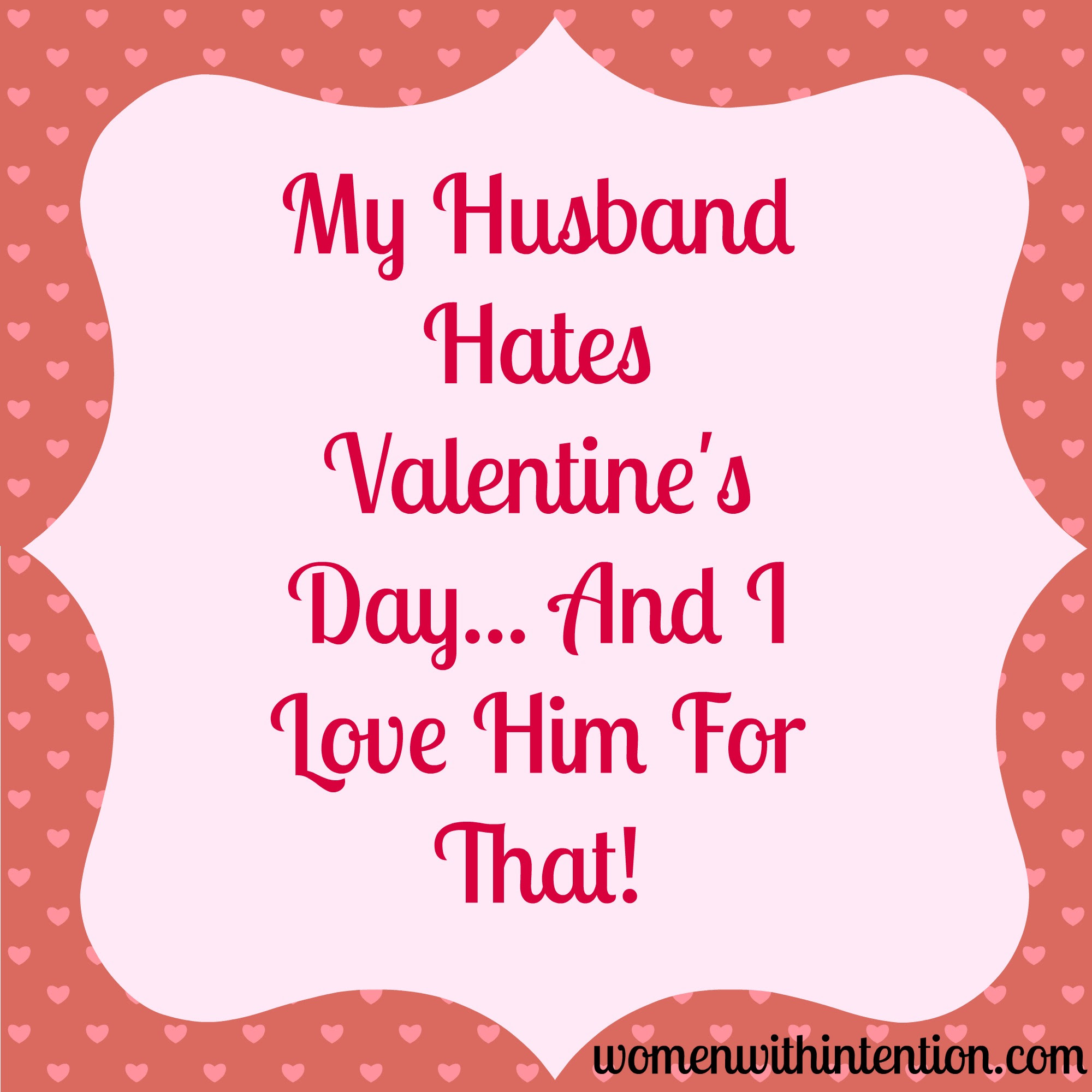 My Husband Hates Valentine s Day And I Love Him For That A new series