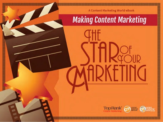 Making Content Marketing the Star of Your Marketing - A Content Marke…
