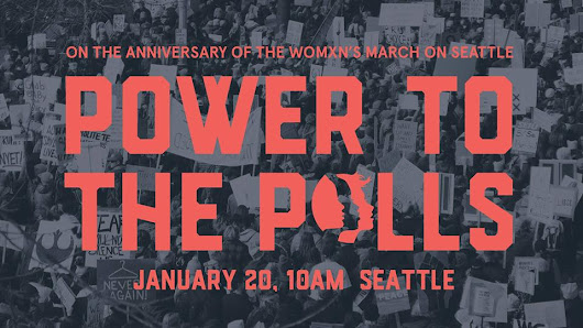 Power to the Polls: Anniversary of the Womxn's March on Seattle/Seattle Women's March 2.0 – 2018