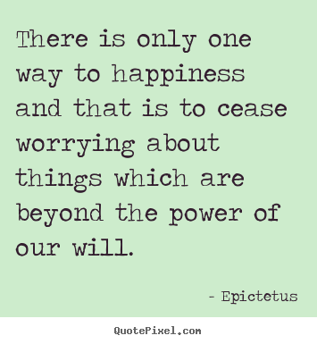 Epictetus Poster Quotes There Is Only One Way To Happiness And