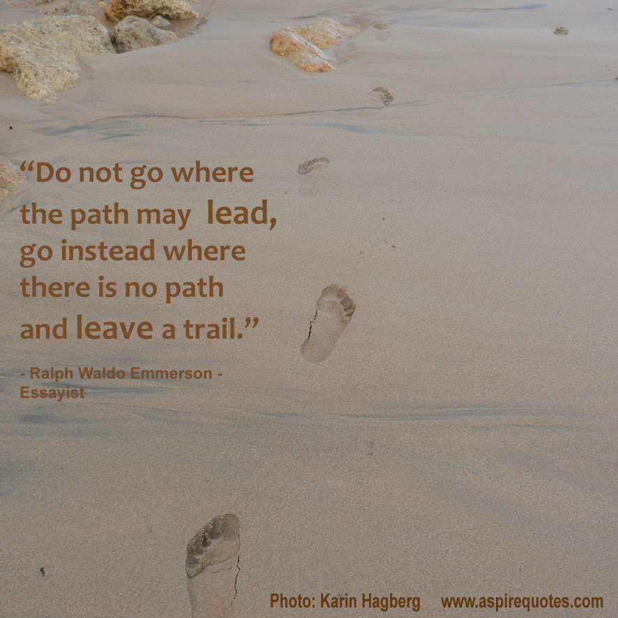 Make Your Own Path And Leave A Trail Aspire Quotes