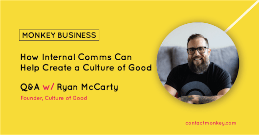 How Internal Comms Can Help Create a Culture of Good - Monkey Business with Ryan McCarty - ContactMonkey