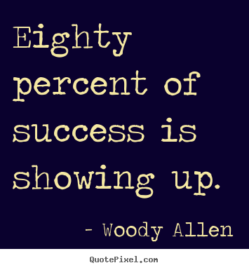Woody Allen picture sayings  Eighty percent of success is