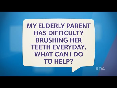 Ask the Dentist by the ADA: 'How Can I Help My Elderly Parent Brush Her Teeth?'