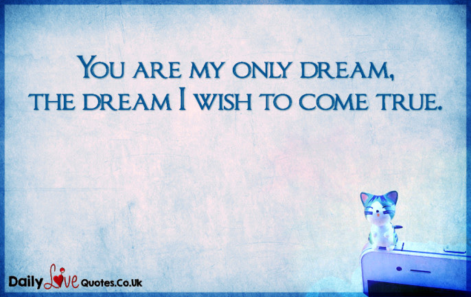 You Are My Only Dream The Dream I Wish To Come True