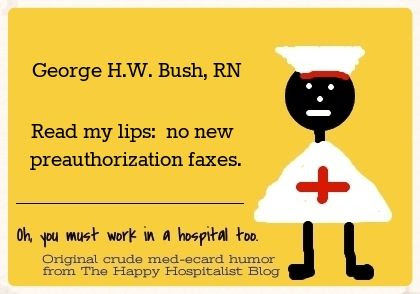 George H.W. Bush, RN.  Read my lips:  no new preauthorization faxes nurse ecard humor photo.