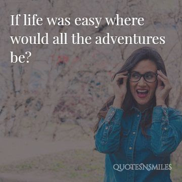 Where would all the adventure be - picture quote