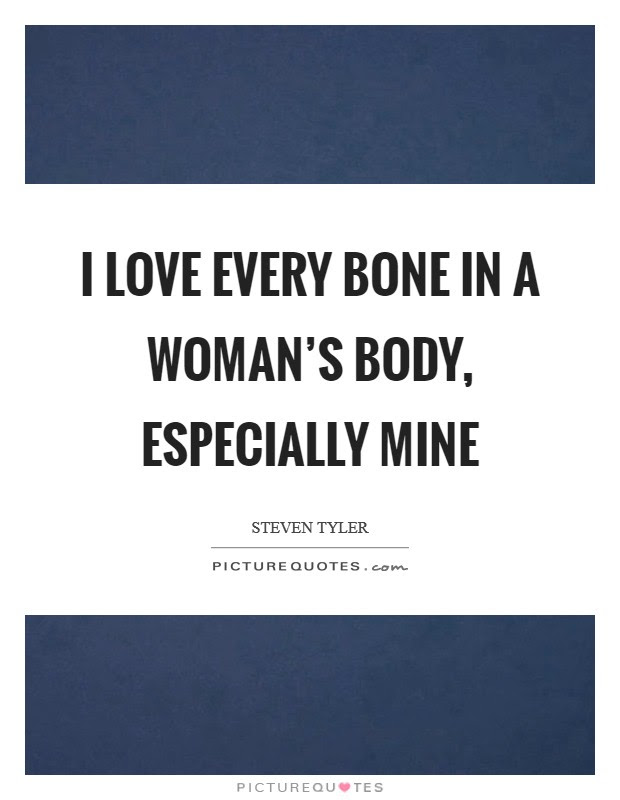I Love Every Bone In A Womans Body Especially Mine Picture Quotes