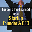 Lessons I've Learned as a Startup Founder - Business Advice