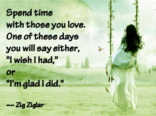 Yoddler Spend Time With Those You Love One Of These Days You Will