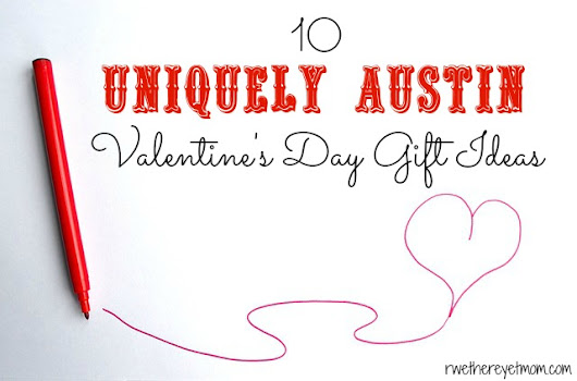 10 Uniquely- Austin Valentine's Day Gift Ideas - R We There Yet Mom?