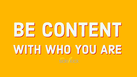 Be Content with who YOU are - YM Sidekick