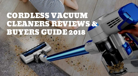 Cordless Vacuum Cleaners Reviews and Buyers Guide 2018