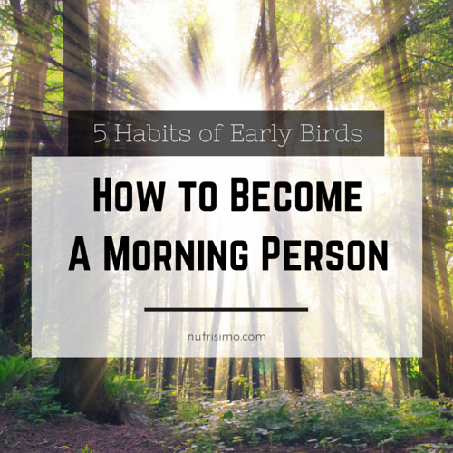 5 Habits of Early Birds: How to Become A Morning Person