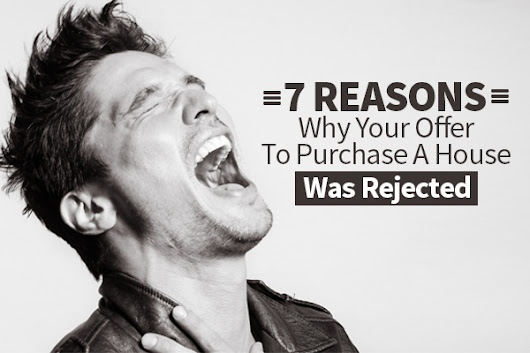 7 Reasons Why Your Offer To Purchase A House Was Rejected
