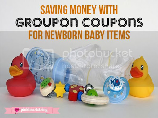 Saving Money With Groupon Coupons For Newborn Baby Items